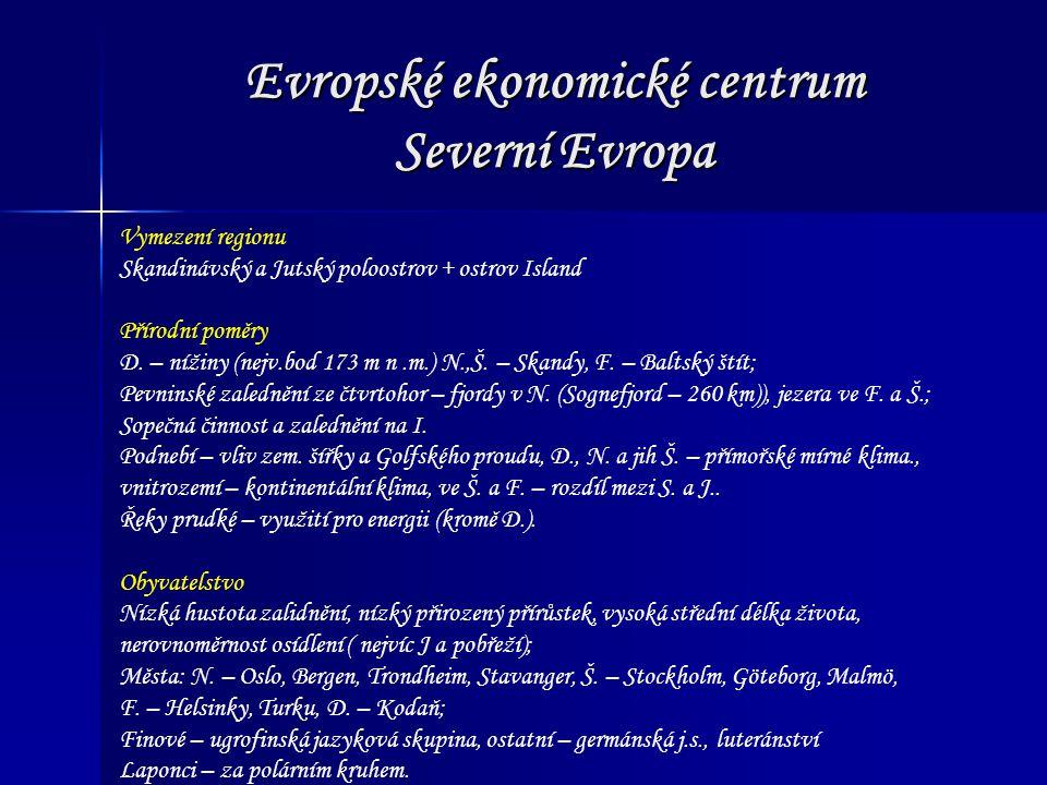 Evropské ekonomické centrum Severní Evropa Vymezení regionu Skandinávský a Jutský poloostrov + ostrov Island Přírodní poměry D.