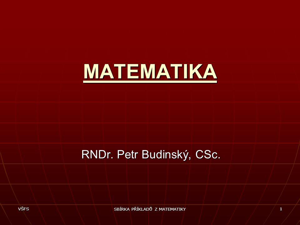 VŠFS SBÍRKA PŘÍKLADŮ Z MATEMATIKY 1 MATEMATIKA RNDr. Petr Budinský, CSc.
