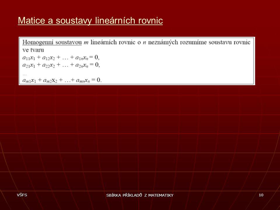 VŠFS SBÍRKA PŘÍKLADŮ Z MATEMATIKY 10 Matice a soustavy lineárních rovnic