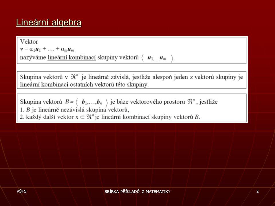 VŠFS SBÍRKA PŘÍKLADŮ Z MATEMATIKY 2 Lineární algebra