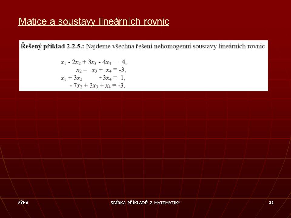 VŠFS SBÍRKA PŘÍKLADŮ Z MATEMATIKY 21 Matice a soustavy lineárních rovnic