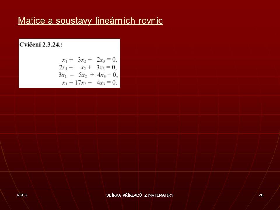 VŠFS SBÍRKA PŘÍKLADŮ Z MATEMATIKY 28 Matice a soustavy lineárních rovnic