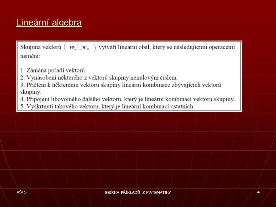 VŠFS SBÍRKA PŘÍKLADŮ Z MATEMATIKY 5 Lineární algebra