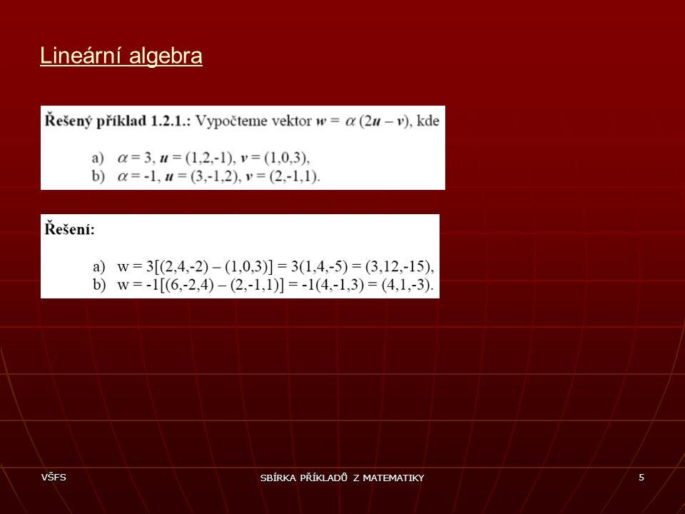 VŠFS SBÍRKA PŘÍKLADŮ Z MATEMATIKY 6 Lineární algebra