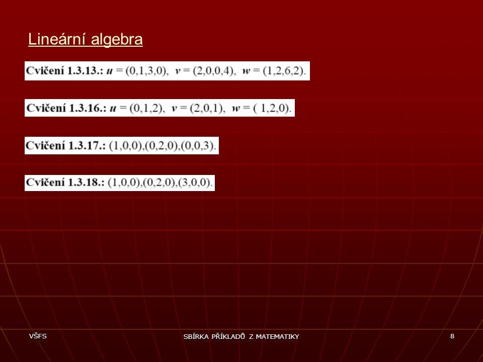 VŠFS SBÍRKA PŘÍKLADŮ Z MATEMATIKY 8 Lineární algebra
