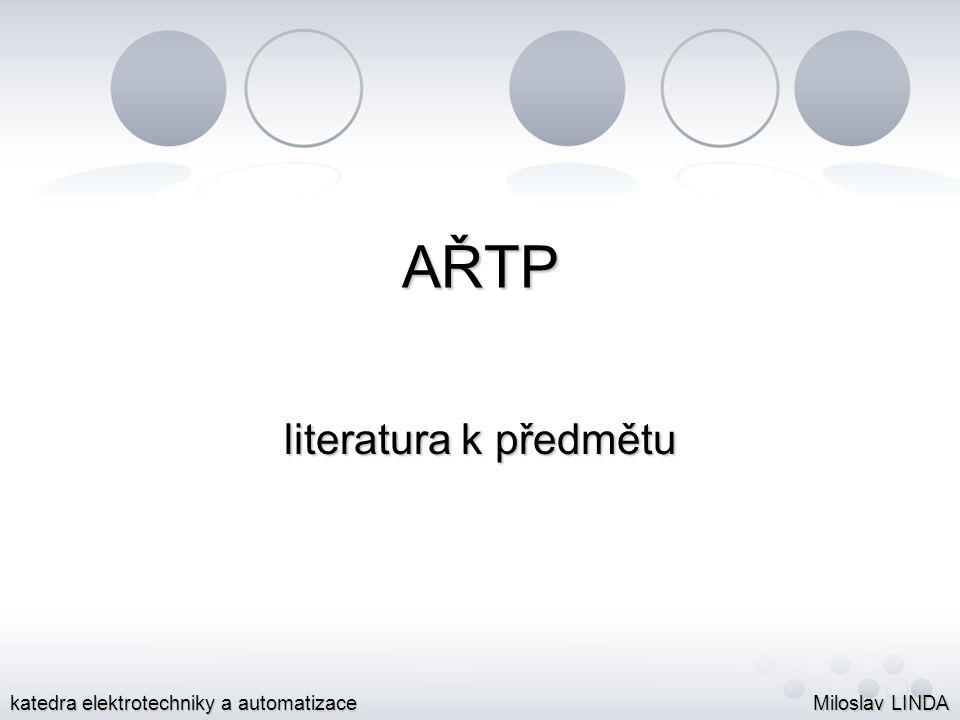 AŘTP literatura k předmětu Miloslav LINDA katedra elektrotechniky a automatizace