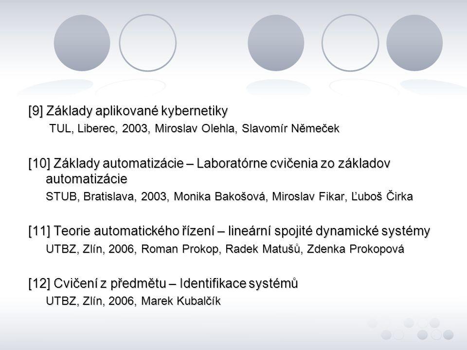 [9] Základy aplikované kybernetiky TUL, Liberec, 2003, Miroslav Olehla, Slavomír Němeček TUL, Liberec, 2003, Miroslav Olehla, Slavomír Němeček [10] Zá