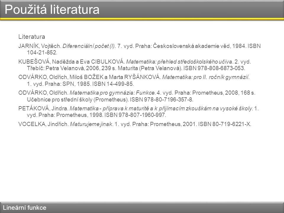 Použitá literatura Literatura JARNÍK, Vojtěch. Diferenciální počet (I). 7. vyd. Praha: Československá akademie věd, 1984. ISBN 104-21-852. KUBEŠOVÁ, N