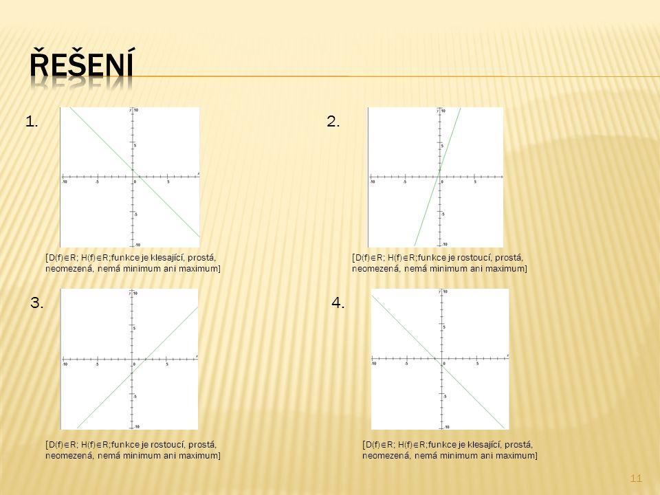  D(f)  R; H(f)  R;funkce je klesající, prostá, neomezená, nemá minimum ani maximum] 1.2.