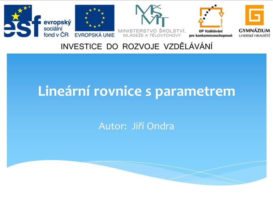 Lineární rovnice s parametrem Autor: Jiří Ondra