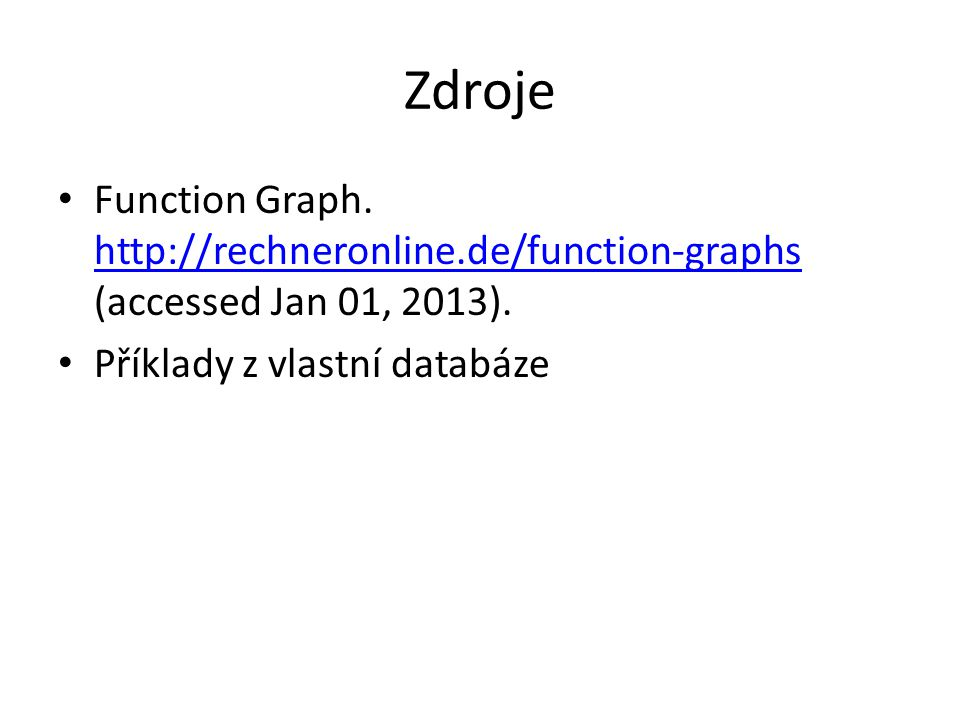 Zdroje Function Graph. http://rechneronline.de/function-graphs (accessed Jan 01, 2013). http://rechneronline.de/function-graphs Příklady z vlastní dat