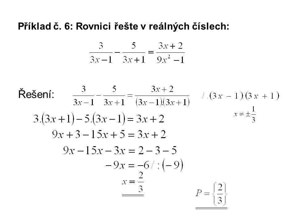 Příklad č. 6: Rovnici řešte v reálných číslech: Řešení: