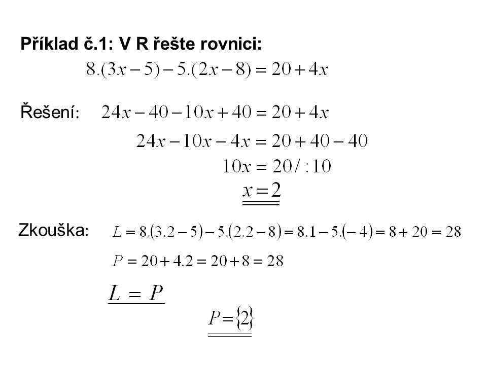 Zkouška : Příklad č.1: V R řešte rovnici: Řešení :
