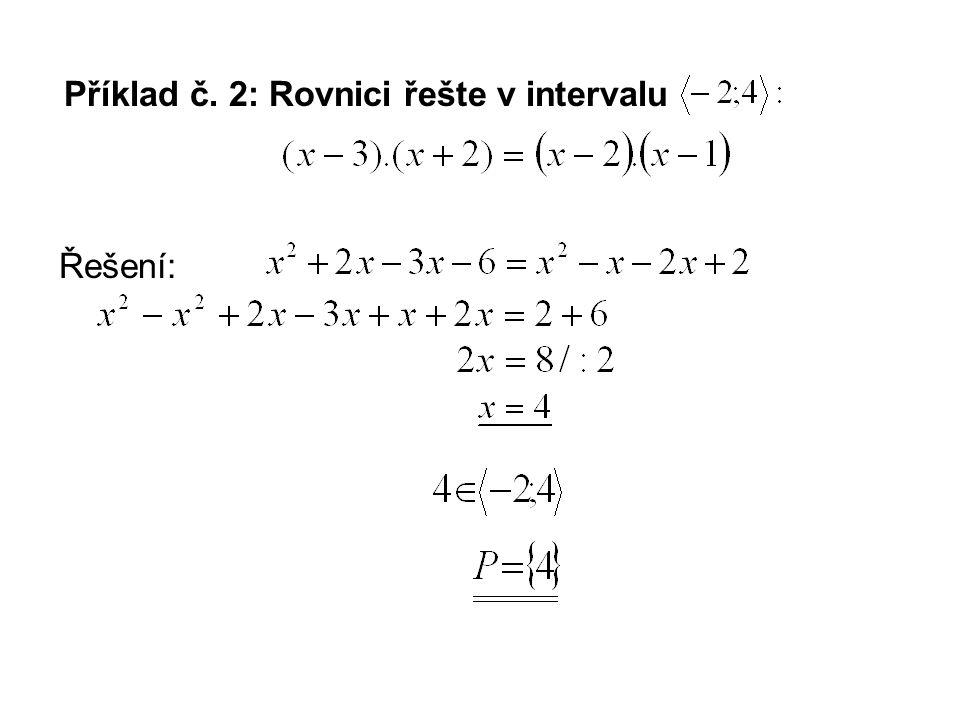 Příklad č. 2: Rovnici řešte v intervalu Řešení: