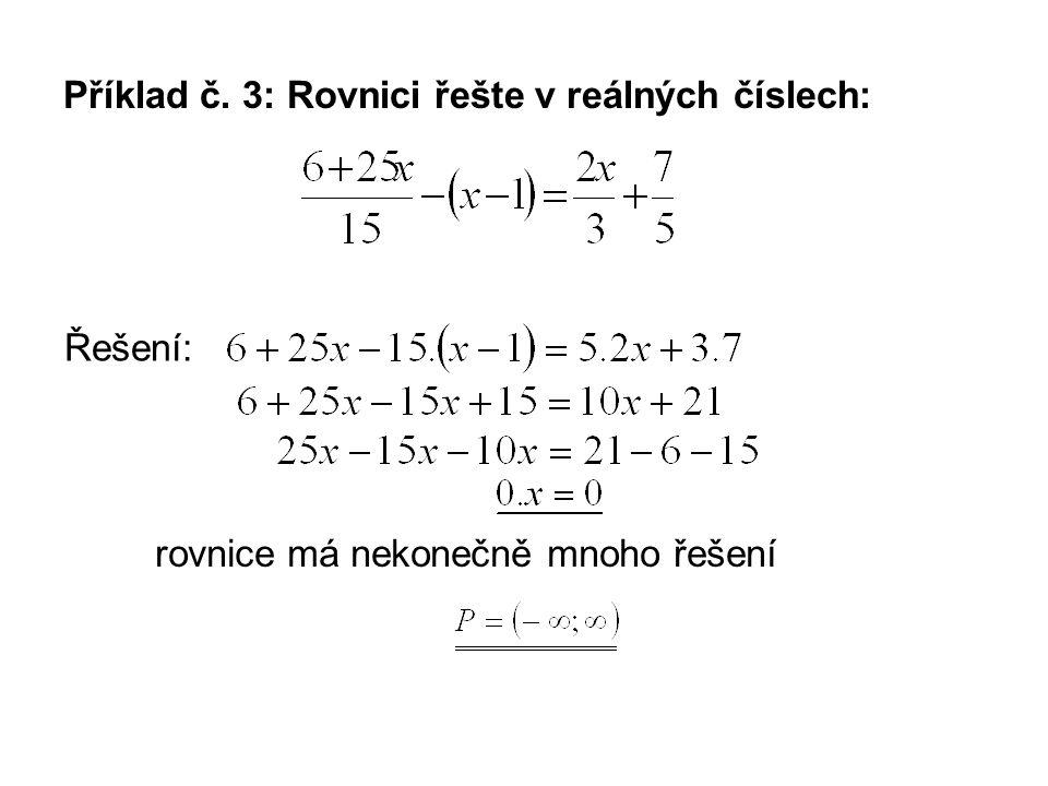 Příklad č. 3: Rovnici řešte v reálných číslech: rovnice má nekonečně mnoho řešení Řešení: