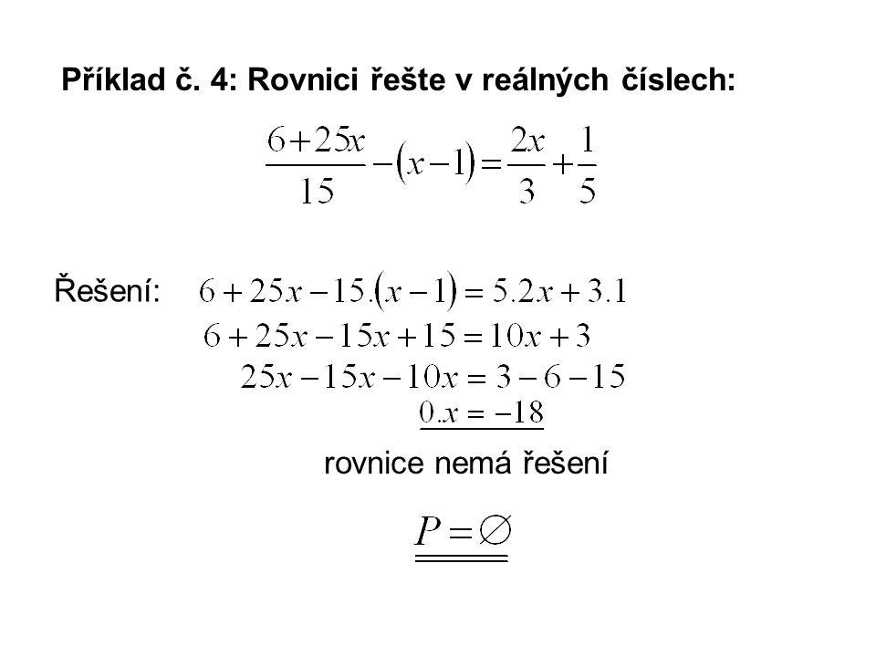 Příklad č. 4: Rovnici řešte v reálných číslech: rovnice nemá řešení Řešení: