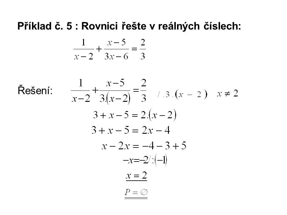 Příklad č. 5 : Rovnici řešte v reálných číslech: Řešení: