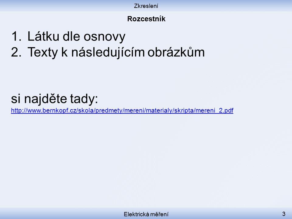 Zkreslení Elektrická měření 3 1.Látku dle osnovy 2.Texty k následujícím obrázkům si najděte tady: http://www.bernkopf.cz/skola/predmety/mereni/materia