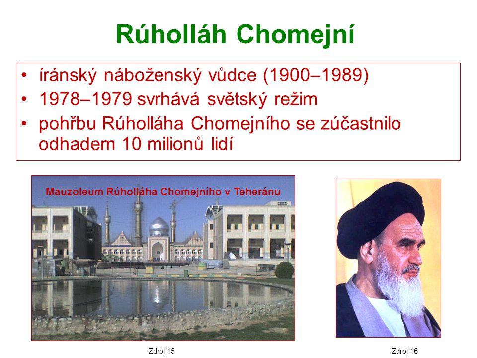 Rúholláh Chomejní íránský náboženský vůdce (1900–1989) 1978–1979 svrhává světský režim pohřbu Rúholláha Chomejního se zúčastnilo odhadem 10 milionů li