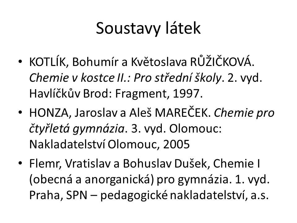 Soustavy látek KOTLÍK, Bohumír a Květoslava RŮŽIČKOVÁ. Chemie v kostce II.: Pro střední školy. 2. vyd. Havlíčkův Brod: Fragment, 1997. HONZA, Jaroslav
