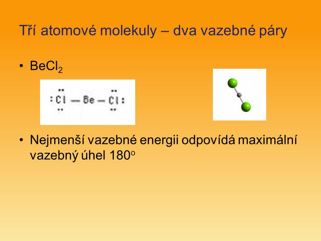 Tří atomové molekuly – dva vazebné páry BeCl 2 Nejmenší vazebné energii odpovídá maximální vazebný úhel 180 o