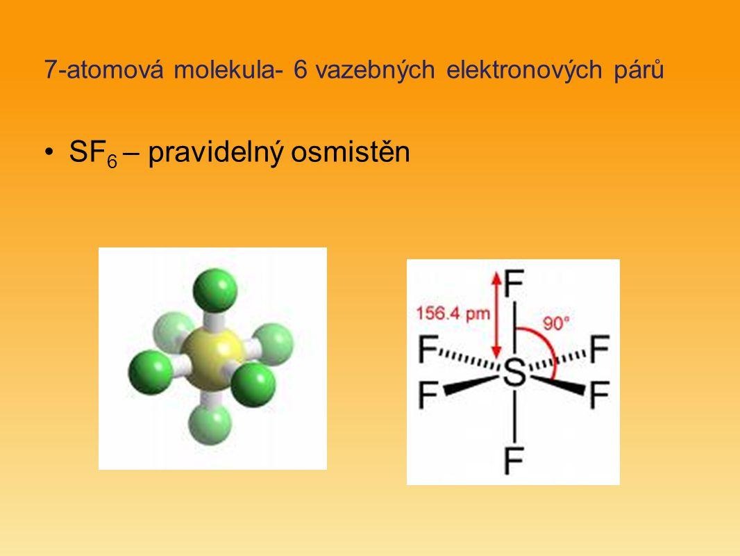 7-atomová molekula- 6 vazebných elektronových párů SF 6 – pravidelný osmistěn