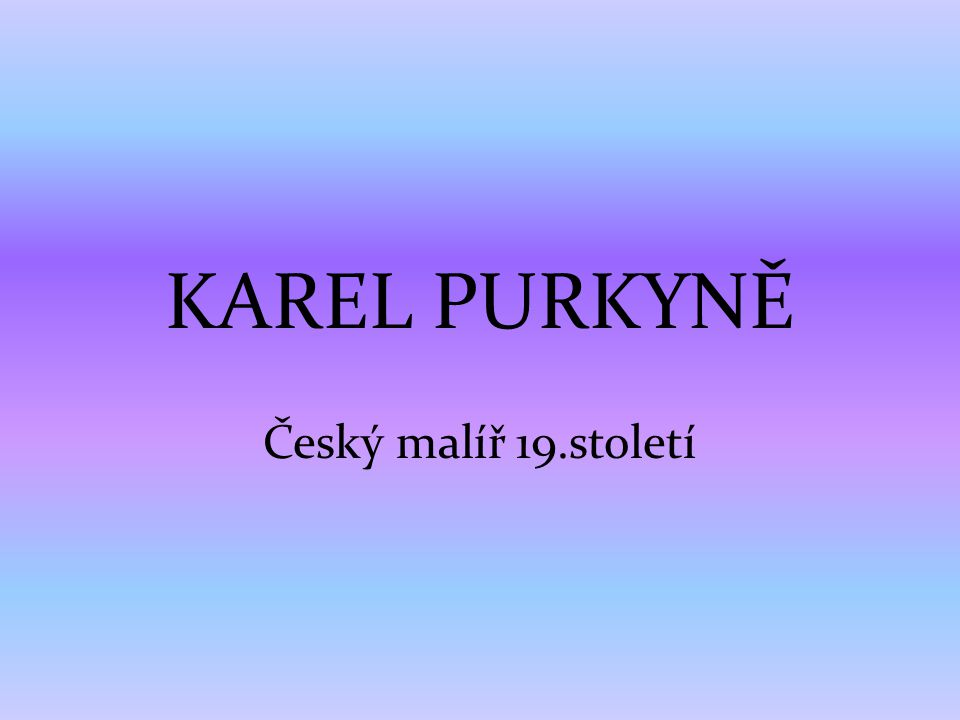 KAREL PURKYNĚ Český malíř 19.století