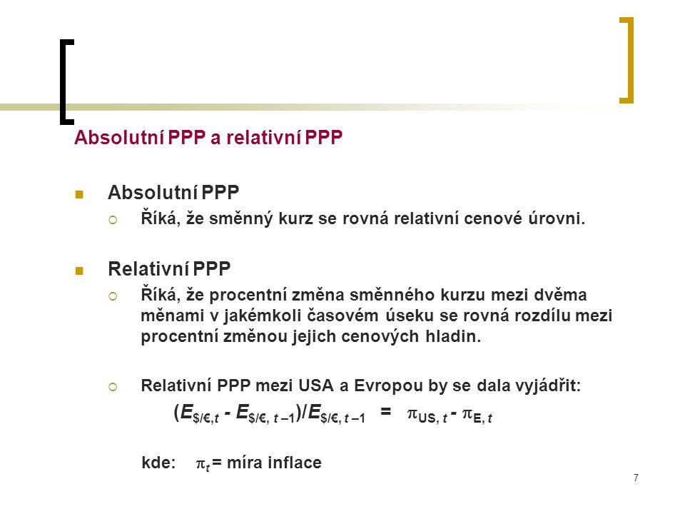 7 Absolutní PPP a relativní PPP Absolutní PPP  Říká, že směnný kurz se rovná relativní cenové úrovni. Relativní PPP  Říká, že procentní změna směnné