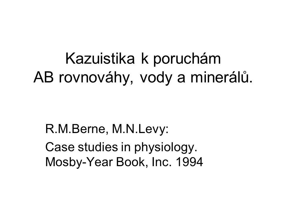 Kazuistika k poruchám AB rovnováhy, vody a minerálů. R.M.Berne, M.N.Levy: Case studies in physiology. Mosby-Year Book, Inc. 1994