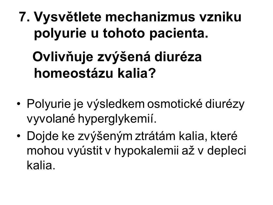 7. Vysvětlete mechanizmus vzniku polyurie u tohoto pacienta. Ovlivňuje zvýšená diuréza homeostázu kalia? Polyurie je výsledkem osmotické diurézy vyvol