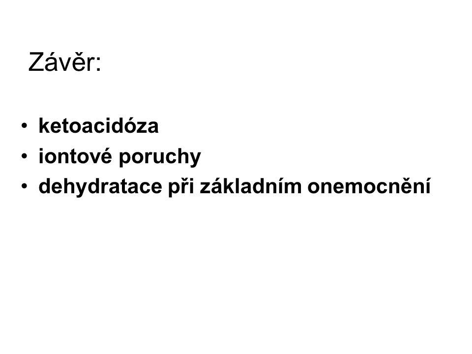 Závěr: ketoacidóza iontové poruchy dehydratace při základním onemocnění