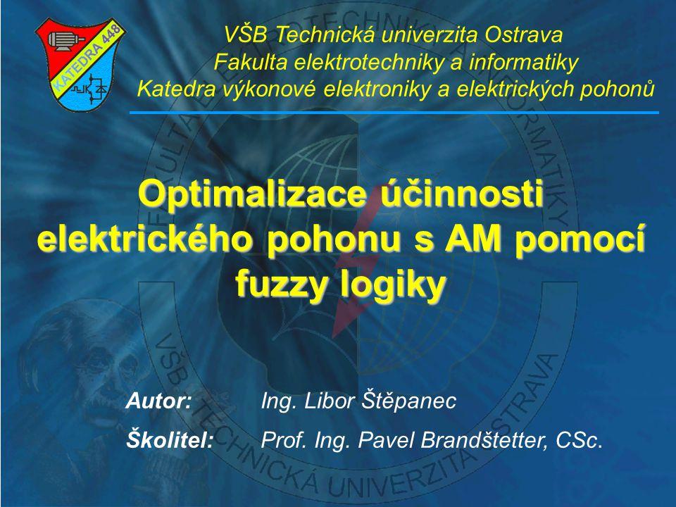 Optimalizace účinnosti elektrického pohonu s AM pomocí fuzzy logiky VŠB Technická univerzita Ostrava Fakulta elektrotechniky a informatiky Katedra výk