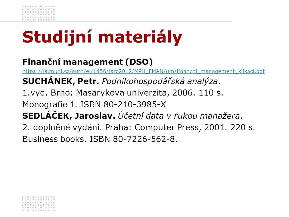 Studijní materiály Finanční management (DSO) https://is.muni.cz/auth/el/1456/jaro2012/MPH_FMAN/um/financni_management_klikaci.pdf SUCHÁNEK, Petr.