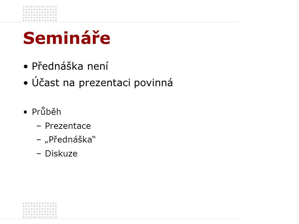 """Semináře Přednáška není Účast na prezentaci povinná Průběh –Prezentace –""""Přednáška –Diskuze"""