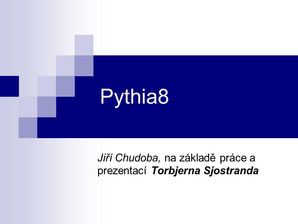 Pythia8 Jiří Chudoba, na základě práce a prezentací Torbjerna Sjostranda