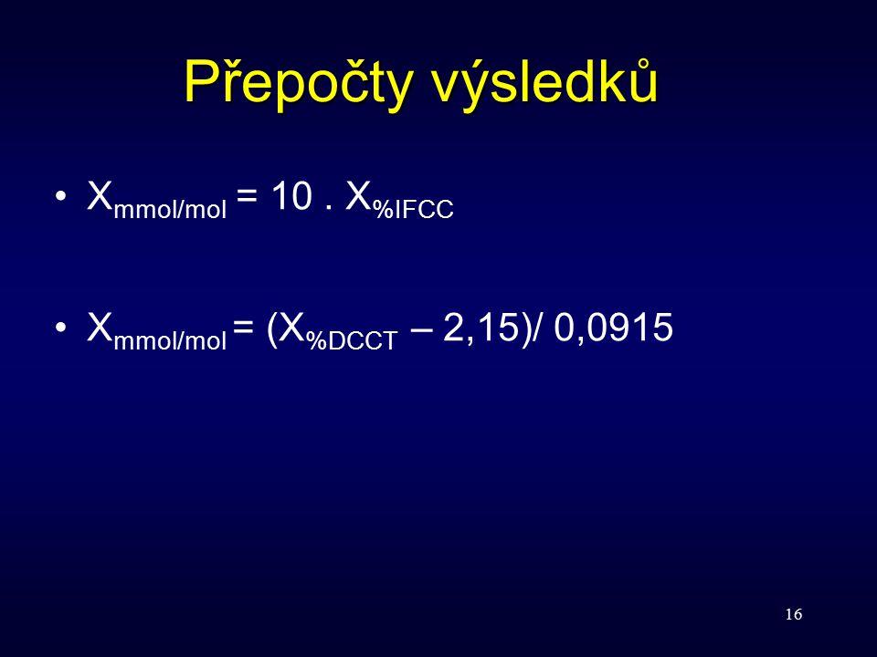 16 Přepočty výsledků X mmol/mol = 10. X %IFCC X mmol/mol = (X %DCCT – 2,15)/ 0,0915