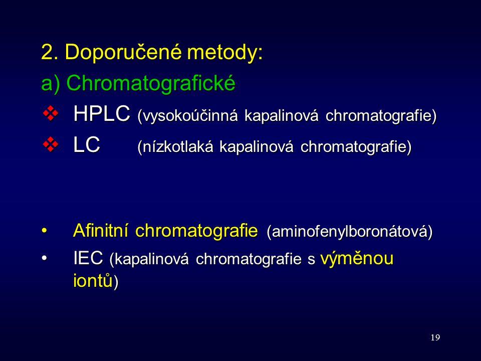 19 2. Doporučené metody: a) Chromatografické  HPLC (vysokoúčinná kapalinová chromatografie)  LC (nízkotlaká kapalinová chromatografie) Afinitní chro