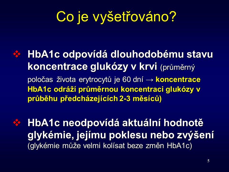 5  HbA1c odpovídá dlouhodobému stavu koncentrace glukózy v krvi (průměrný poločas života erytrocytů je 60 dní → koncentrace HbA1c odráží průměrnou ko