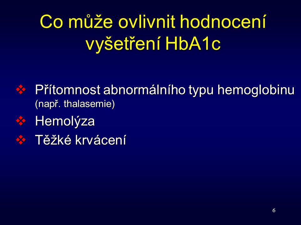 6  Přítomnost abnormálního typu hemoglobinu (např. thalasemie)  Hemolýza  Těžké krvácení Co může ovlivnit hodnocení vyšetření HbA1c