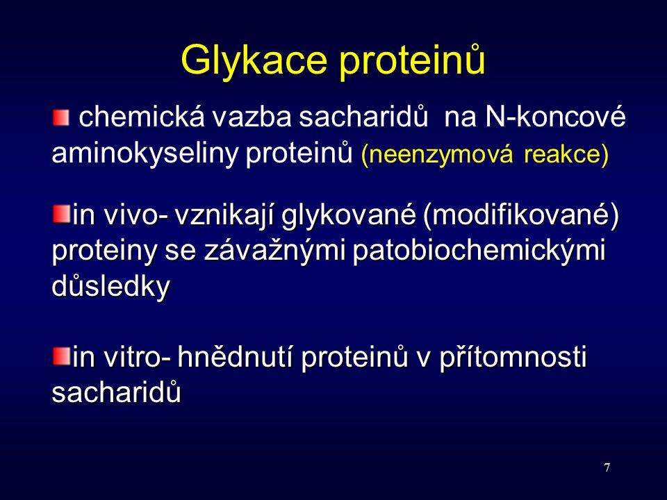 7 Glykace proteinů chemická vazba sacharidů na N-koncové aminokyseliny proteinů (neenzymová reakce) in vivo- vznikají glykované (modifikované) protein