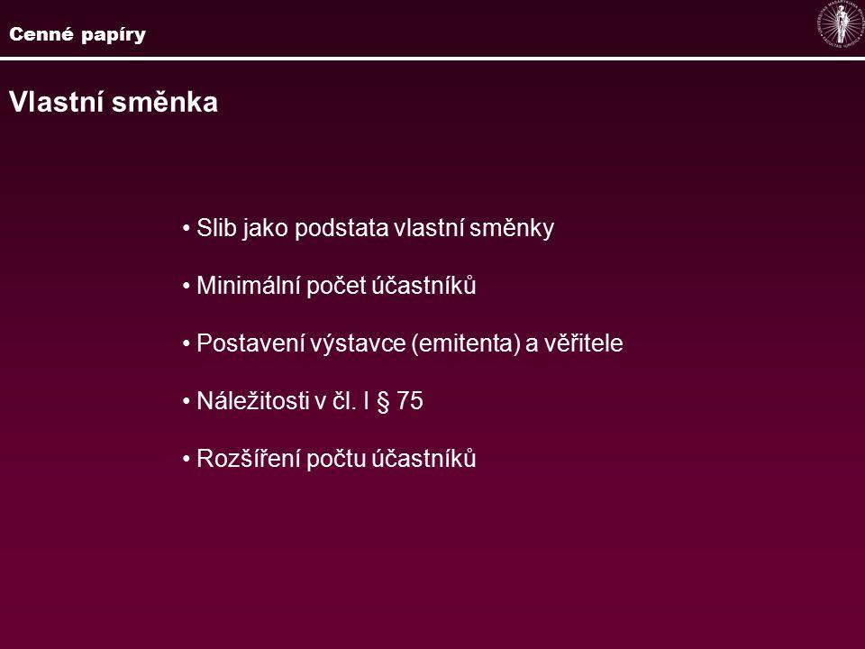 Cenné papíry Vlastní směnka Slib jako podstata vlastní směnky Minimální počet účastníků Postavení výstavce (emitenta) a věřitele Náležitosti v čl.
