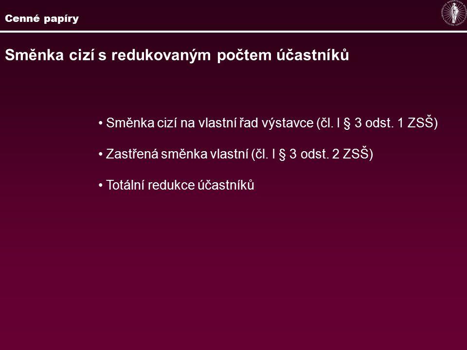 Cenné papíry Směnka cizí s redukovaným počtem účastníků Směnka cizí na vlastní řad výstavce (čl.