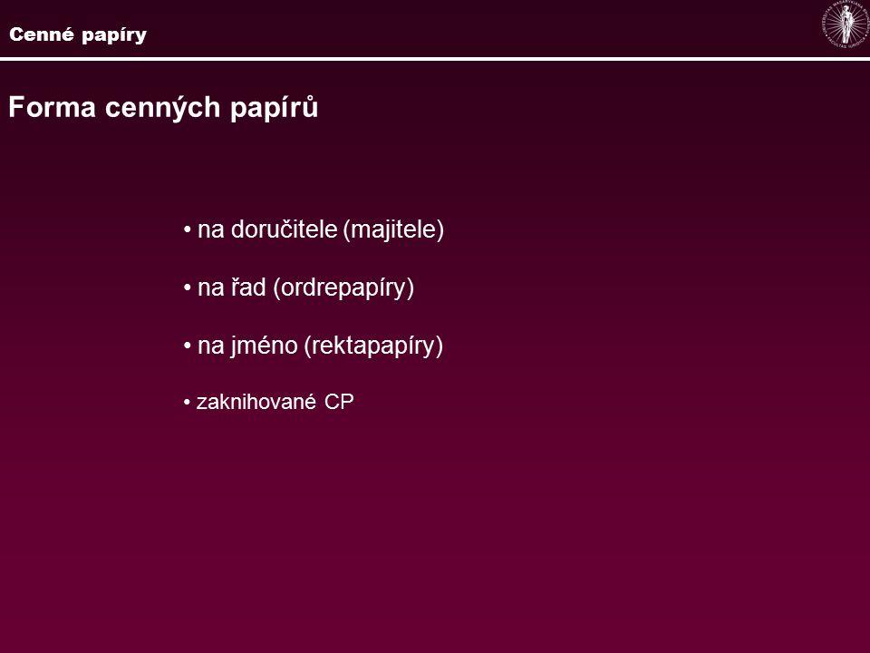 Cenné papíry Forma cenných papírů na doručitele (majitele) na řad (ordrepapíry) na jméno (rektapapíry) zaknihované CP