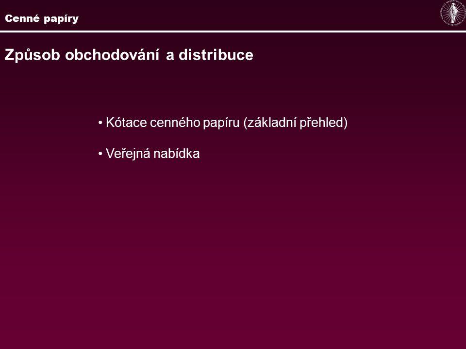 Cenné papíry Způsob obchodování a distribuce Kótace cenného papíru (základní přehled) Veřejná nabídka