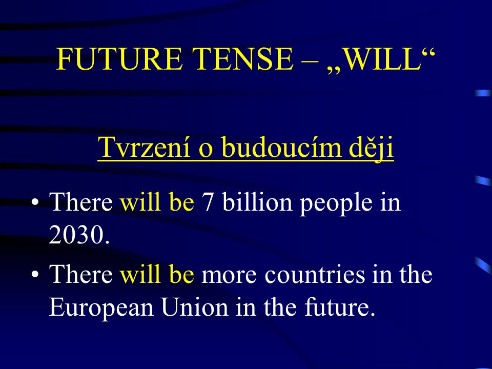"FUTURE TENSE – ""WILL Tvrzení o budoucím ději There will be 7 billion people in 2030."