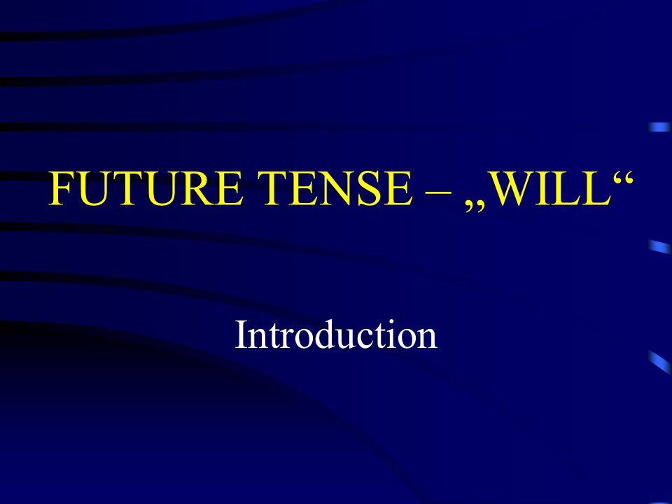 """FUTURE TENSE – """"WILL děj, který pravděpodobně proběhne v budoucnu okamžité rozhodnutí o budoucím ději tvrzení o budoucím ději slib, nabídka pomoci při opisu způsobových sloves u časových a podmínkových vět"""