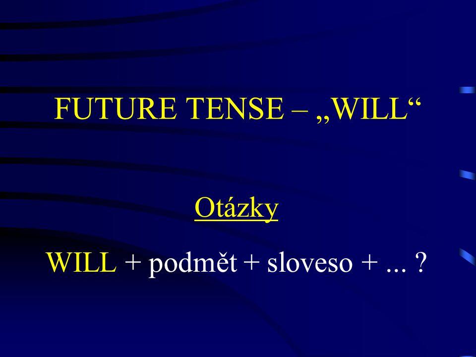 """FUTURE TENSE – """"WILL Otázky WILL + podmět + sloveso +... ?"""