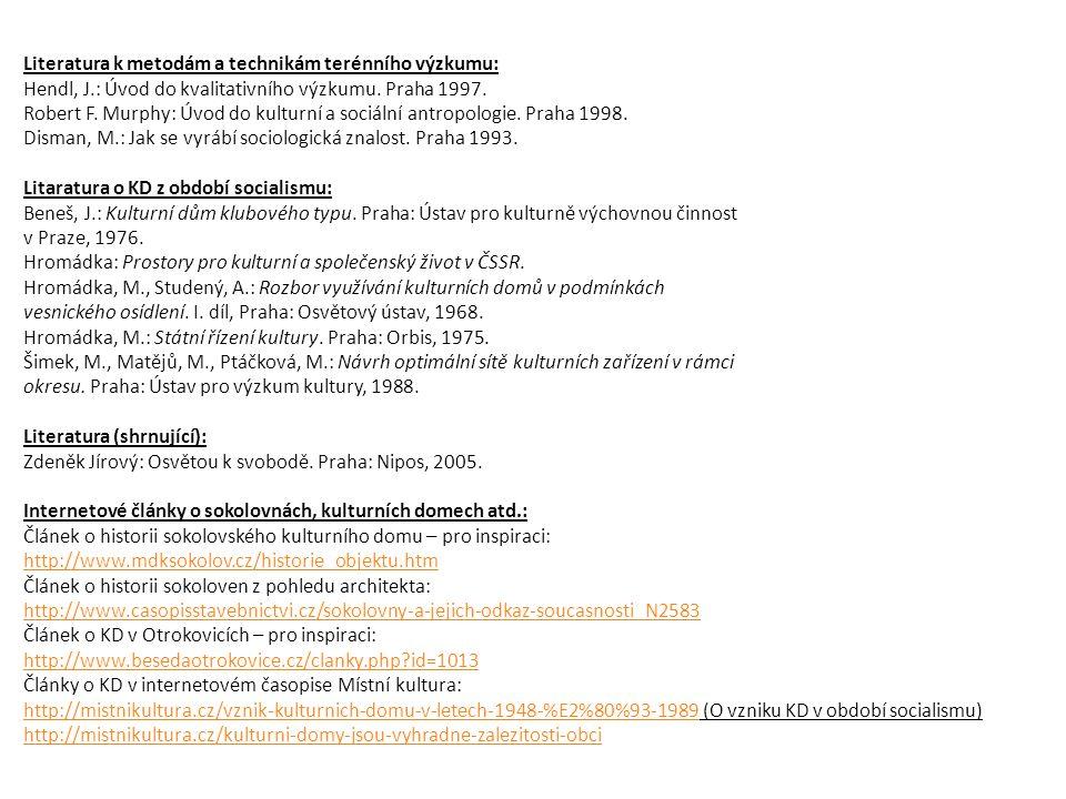 Literatura k metodám a technikám terénního výzkumu: Hendl, J.: Úvod do kvalitativního výzkumu.