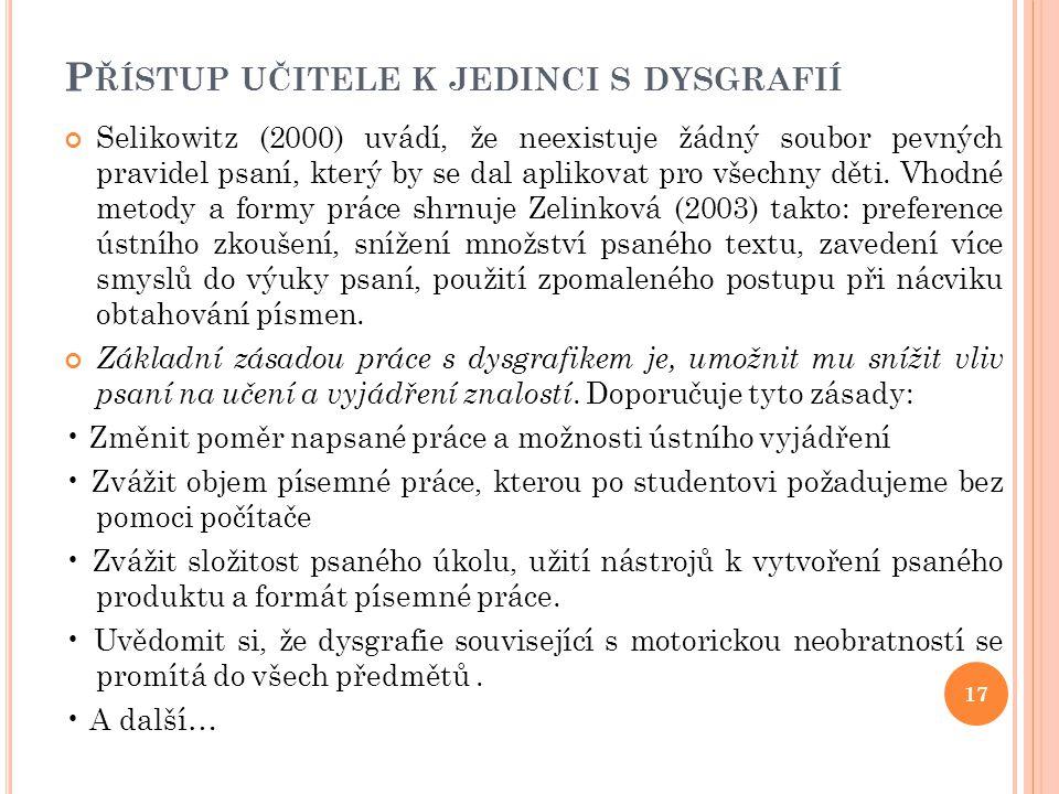 P ŘÍSTUP UČITELE K JEDINCI S DYSGRAFIÍ Selikowitz (2000) uvádí, že neexistuje žádný soubor pevných pravidel psaní, který by se dal aplikovat pro všech