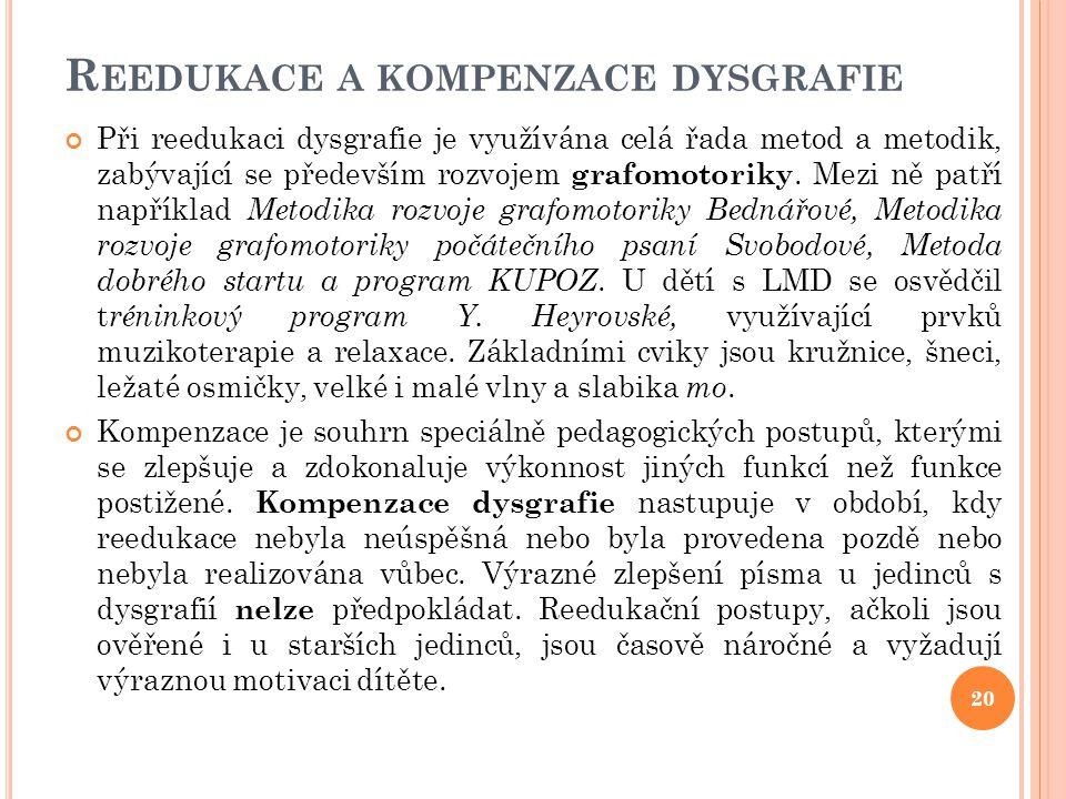 R EEDUKACE A KOMPENZACE DYSGRAFIE Při reedukaci dysgrafie je využívána celá řada metod a metodik, zabývající se především rozvojem grafomotoriky. Mezi
